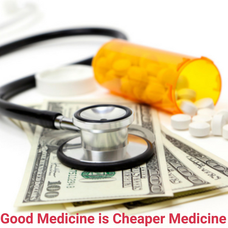 Good Medicine is Cheaper Medicine